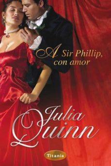 Descargar ebook for j2ee A SIR PHILLIP, CON AMOR de JULIA QUINN