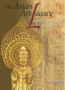 EL LEGADO ARTISTICO ASIATICO: THE ASIAN ART LEGACY(BILINGUE) - ALFONSO OJEDA MARIN | Triangledh.org