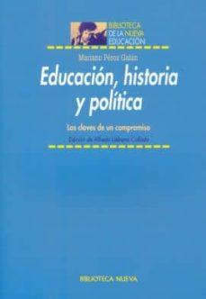 educacion, historia y politica: las claves de un compromiso-mariano perez galan-9788497429801