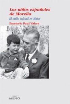 Descargar nuevos libros de audio gratis LOS NIÑOS ESPAÑOLES DE MORELIA: EL EXILIO INFANTIL EN MEXICO de EMETERIO PAYA 9788497430401 PDF ePub