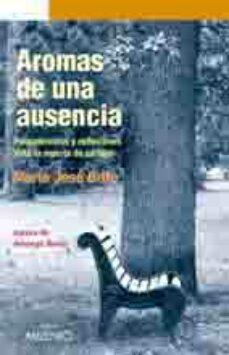 Libros de audio descargables de mp3 gratis AROMAS DE UNA AUSENCIA: PENSAMIENTOS Y REFLEXIONES ANTE LA MUERTE DE UN HIJO 9788497433501
