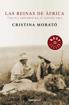 Descarga gratuita de libros y revistas. LAS REINAS DE AFRICA: VIAJERAS Y EXPLORADORAS POR EL CONTINENTE N EGRO 9788497931601  de CRISTINA MORATO