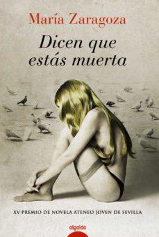 Libros de texto en inglés descargables gratis DICEN QUE ESTAS MUERTA (PREMIO ATENEO JOVEN DE SEVILLA 2010) de MARIA ZARAGOZA HIDALGO 9788498774801