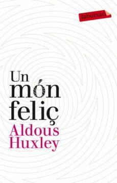 Descargar libros gratis de audio en línea UN MON FELIÇ de HUXLEY. ALDOUS (Literatura española)