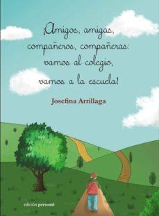 ¡AMIGOS, AMIGAS, COMPAÑEROS, COMPAÑERAS: VAMOS AL COLEGIO, VAMOS A LA ESCUELA! - JOSEFINA ARRILLAGA LANSORENA | Triangledh.org
