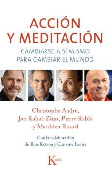 accion y meditacion: cambiarse a si mismo para cambiar el mundo-christophe andre-jon kabat-zinn-9788499884301