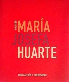 COLECCIÓN MARÍA JOSEFA HUARTE. ABSTRACCIÓN Y MODERNIDAD - VVAA | Triangledh.org