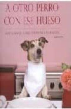Srazceskychbohemu.cz A Otro Perro Con Ese Hueso: Recetas Sencillas Para Consentir A Tu Mascota Image