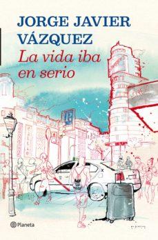 la vida iba en serio (ebook)-jorge javier vazquez-9788408036111