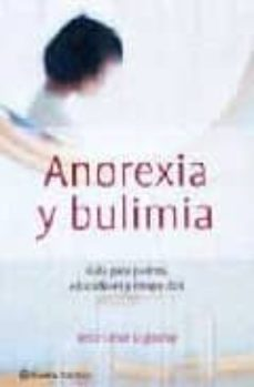 Descargar ANOREXIA Y BULIMIA: GUIA PARA PADRES, EDUCADORES Y TERAPEUTAS gratis pdf - leer online