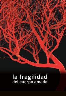 Libros descargables gratis para nook color. LA FRAGILIDAD DEL CUERPO AMADO iBook RTF en español 9788412087611 de