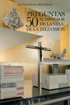 Descargas gratuitas de libros electrónicos de libros electrónicos 50 PREGUNTAS AL DIRECTOR DE LA MISA DE LA TELEVISIÓN