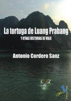 Descargar archivos pdf del libro LA TORTUGA DE LUANG PRABANG Y OTRAS HISTORIAS DE VIAJES de ANTONIO CORDERO SANZ 9788415019411 CHM