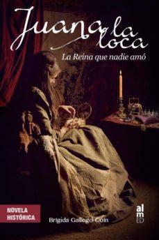 Descargando ebooks para encender JUANA LA LOCA: LA REINA QUE NADIE AMO de BRIGIDA GALLEGO COIN 9788415063711 (Spanish Edition)