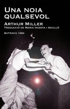 Descarga gratuita de libros gratis. UNA NOIA QUALSEVOL in Spanish de ARTHUR MILLER