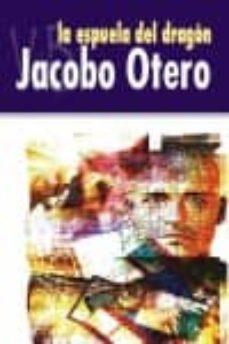 Descargar audiolibros del foro LA ESPUELA DEL DRAGON en español de JACOBO OTERO 9788415510611