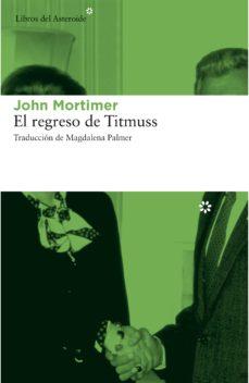 Descargar libro electrónico kostenlos ohne registrierung EL REGRESO DE TITMUSS de JOHN MORTIMER en español 9788415625711