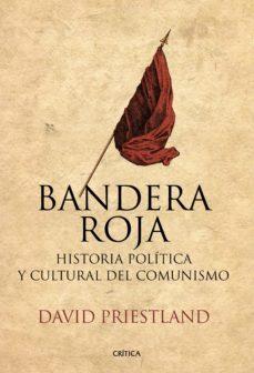 Descargar BANDERA ROJA: HISTORIA POLITICA Y CULTURAL DEL COMUNISMO gratis pdf - leer online