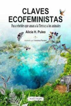 Descargar CLAVES ECOFEMINISTAS: PARA REBELDES QUE AMAN A LA TIERRA Y A LOS ANIMALES gratis pdf - leer online