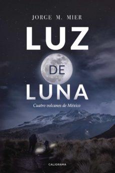 (i.b.d.) luz de luna: cuatro volcanes de mexico-jorge m. mier-9788417483111