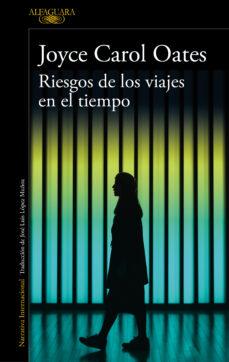 Ebooks en formato pdf descarga gratuita RIESGOS DE LOS VIAJES EN EL TIEMPO (Spanish Edition) iBook PDB PDF de JOYCE CAROL OATES 9788420434711
