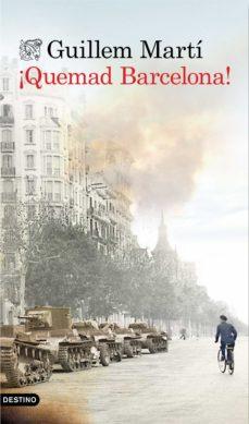 Libros para descargar en ipad ¡QUEMAD BARCELONA! de GUILLEM MARTI (Literatura española) 9788423349111