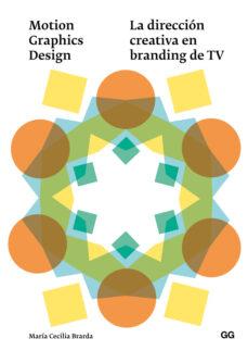 motion graphics design: la direccion creativa en branding de tv-maria cecilia brarda-9788425228711