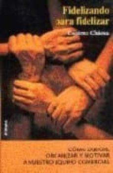 fidelizando para fidelizar: como dirigir, organizar y retener a n uestro equipo comercial (2ª ed.)-cosimo chiesa-9788431322311