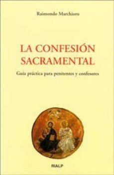 la confesion sacramental: guia practica para penitentes y confeso res-raimondo marchioro-9788432132711