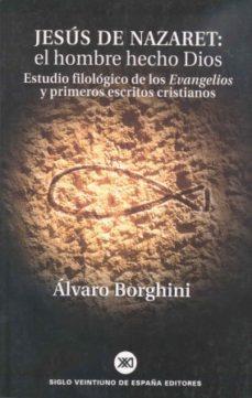 jesus de nazaret. el hombre hecho dios: estudio filologico de los evangelio y primeros escritos cristianos-alvaro borghini-9788432310911