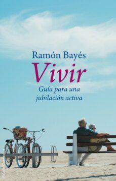 vivir: guia para una jubilacion activa-ramon bayes-9788449322211