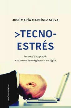 tecnoestres: ansiedad y adaptacion a las nuevas tecnologias en la era digital-jose maria martinez selva-9788449325311