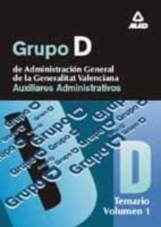 Garumclubgourmet.es Grupo D: Administracion General De La Generalitat Valenciana: Aux Iliares Administrativos (Vol. I): Temario Image