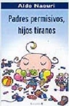 Descargar PADRES PERMISIVOS, HIJOS TIRANOS gratis pdf - leer online