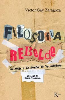 filosofia rebelde: un viaje a la fuente de la sabiduria-victor gay zaragoza-9788472457911