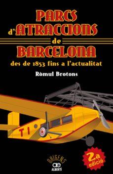 parcs d atraccions de barcelona: des de 1853 fins a l actualitat-romul brotons-9788472460911