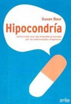 Descargar HIPOCONDRIA: COMO EVITAR UNA VIDA MISERABLE PROVOCADA POR LAS ENF ERMEDADES IMAGINARIAS gratis pdf - leer online