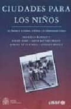 CIUDADES PARA LOS NIÑOS: LOS DERECHOS DE LA INFANCIA, LA POBREZA YLA ADMINISTRACION URBANA - VV.AA. |
