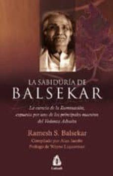 la sabiduria de balsekar: la esencia de la iluminacion, expuesta por uno de los principales maestros del vedanta advaita-ramesh s. balsekar-9788486797911