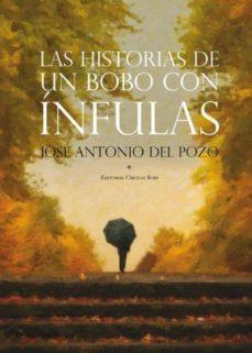 (IBD) LAS HISTORIAS DE UN BOBO CON ÍNFULAS - JOSE ANTONIO DEL POZO | Triangledh.org