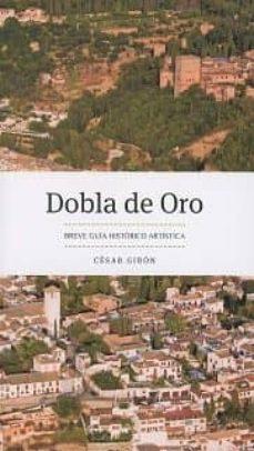 dobla de oro, breve guia historica-artistica-cesar giron lopez-9788490455111