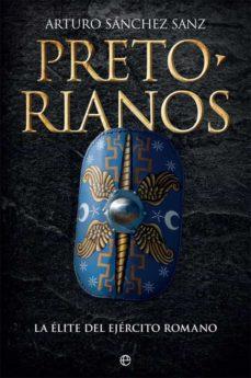 pretorianos: la elite del ejercito romano-arturo sanchez sanz-9788491641711