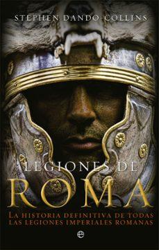 Followusmedia.es Legiones De Roma: La Historia Definitiva De Todas Las Legiones Imperiales Romanas Image