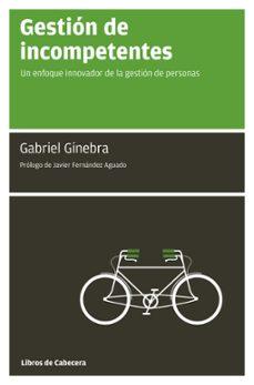gestion de incompetentes: un enfoque innovador de la gestion de l as personas-gabriel ginebra-9788493775711