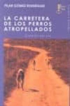 carretera de los perros atropellados-pilar gomez rodriguez-9788494050411