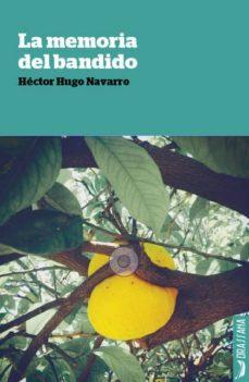 Libera descargas de libros LA MEMORIA DEL BANDIDO 9788494473111 en español de HECTOR HUGO NAVARRO