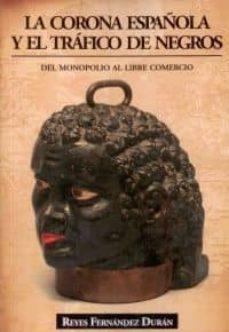 la corona española y el trafico de negros-reyes fernandez duran-9788496877511