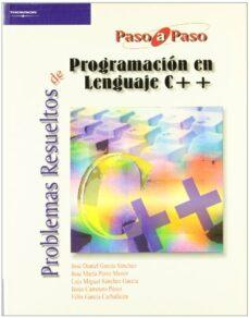 Descargar PROBLEMAS RESUELTOS DE PROGRAMACION EN LENGUAJE C++ gratis pdf - leer online
