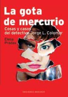 Descargas gratuitas de audiolibros en línea LA GOTA DE MERCURIO: COSAS Y CASOS DEL DETECTIVE JORGE L. COLOMAR 9788497770811