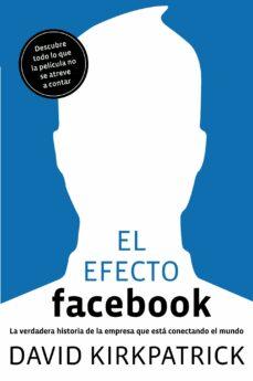 el efecto facebook: la verdadera historia de la empresa que esta conectando el mundo-david kirkpatrick-9788498750911